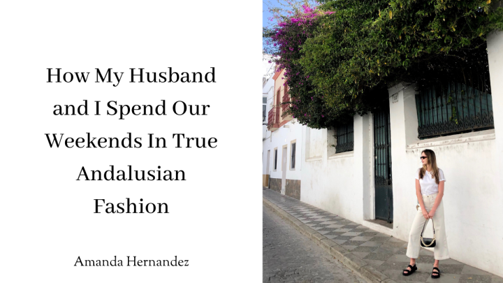 How My Husband and I Spend Our Weekends In True AndalusianFashion